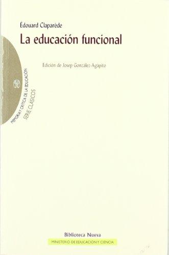 LA EDUCACIÓN FUNCIONAL - BEAS MIRANDA, MIGUEL;COLMENAR ORZAES, CARMEN;DE GABRIEL FERNÁNDEZ, NARCISO;GONZÁLEZ AGÁPITO, JOSEP;MAYORDOMO PÉREZ, ALEJANDRO;VIÑAO FRAGO, ANTONIO;AGU