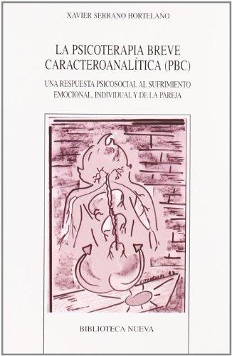 9788497426770: La psicoterapia breve caracteroanalAtica (PBC) : una respuesta psicosocial al sufrimiento emocional, individual y de la pareja
