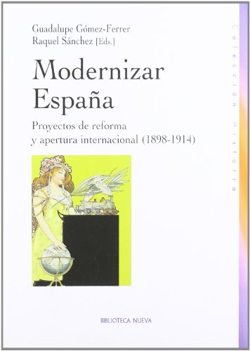 9788497427517: Modernizar espana / Modernize Spain: Proyectos De Reforma Y Apertura Internacional 1898-1914 / Reform Projects and International Openness 1898-1914 (Spanish Edition)