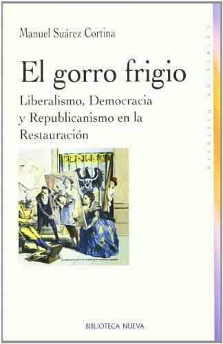 9788497427715: El gorro frigio. Liberalismo, Democracia y Republicanismo en la Restauración (Castillian Edition)