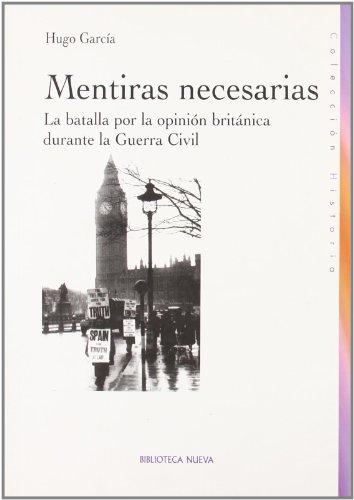 9788497427883: Mentiras necesarias / Necessary Lies: La batalla por la opinion britanica durante la Guerra Civil / The Battle over the British Opinion During the ... / History: New Library) (Spanish Edition)