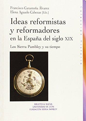 Ideas reformistas y reformadores en la España del Siglo XIX.Los Sierra Pambley y su tiempo.:...