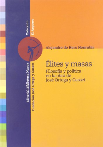 9788497428927: Élites y masas: Filosofía y política en la obra de José Ortega y Gasset (El Arquero)