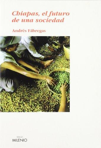 Chiapas: el futuro de una sociedad (Paperback): Andrés Antonio Fábregas