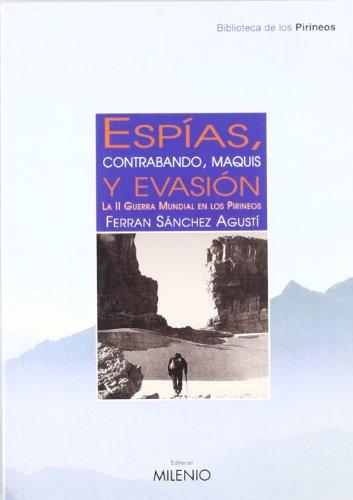 9788497430715: Espías, contrabando, maquis y evasión: La II Guerra Mundial en los Pirineos (Biblioteca de los Pirineos)