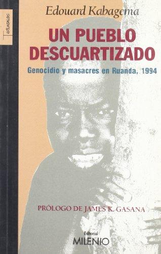 9788497431415: Un pueblo descuartizado: Genocidio y masacres en Ruanda, 1994 (Testimonios)