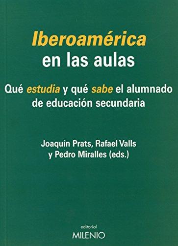Iberoamérica en las aulas: Qué estudia y qué sabe el alumnado de educaci&...