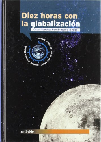 9788497450058: Diez horas con la globalizacion / Ten Hours With Globalization (Spanish Edition)