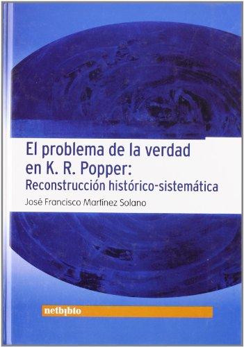 9788497451024: El problema de la verdad en K. R. Popper / The Problem of Truth in K. R. Popper: Reconstruccion Historico Sistematica Reconstruccion (Humanidades) (Spanish Edition)