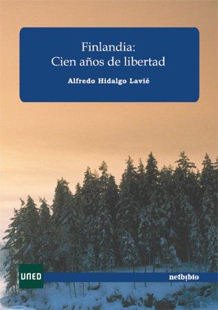 Finlandia: cien años de libertad: Hidalgo Lavié,Alfredo