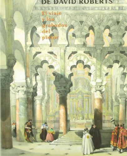 9788497470155: LA ESPANA PINTORESCA DE DAVID ROBERTS EL VIAJE Y LOS GRABADOS DEL PINTOR 1832-33, 2a edicion