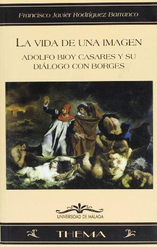 9788497470735: La vida de una imagen: Adolfo Bioy Casares y su diálogo con Borges (Thema)