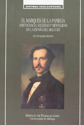 9788497472609: El Marqués de la Paniega.: Aristocracia, sociedad y mentalidad en la España del siglo XIX (Studia Malacitana)