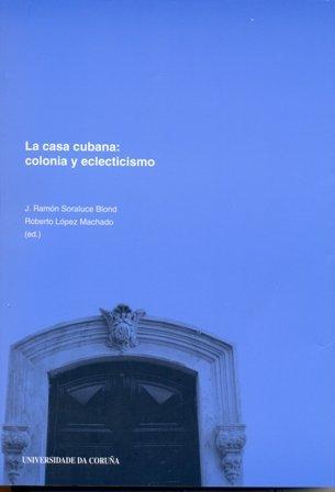 9788497491600: La casa cubana: colonia y eclecticismo (Spanish Edition)
