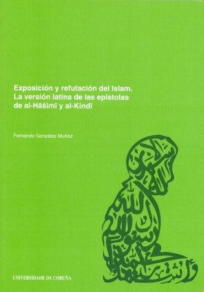 9788497491648: Exposicion y refutacion del Islam. La version latina de las epistolas de al-Hasimi y al-Kindi (Spanish Edition)