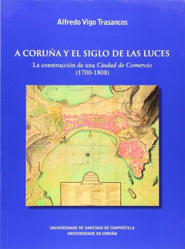 9788497492560: A Coruña y el Siglo de las Luces: La Construcción de Una Ciudad de Comercio (1700-1808)