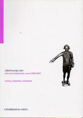 9788497492843: Cátedra Jorge Juan. Ciclo de Conferencias 2006-2007 (Cursos, congresos, simposios)