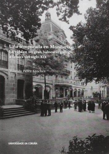 9788497495523: Una temporada en Mondariz. La vida en un gran balneario gallego a finales del siglo XIX