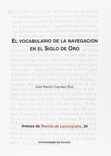 9788497496285: El vocabulario de la navegación en el Siglo de Oro (Anexos Revista de Lexicografía)