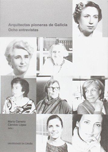 Arquitectas pioneras de Galicia: ocho entrevistas: María Carreiro (ed.lit.)