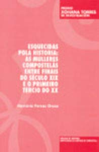 9788497500333: Esquecidas pola historia: As mulleres compostelás entre finais do século XIX e o primeiro tercio do XX: Premio Xohana Torres 2003 (Galician Edition)