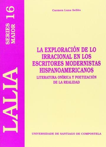 9788497501354: La exploración de lo irracional en los escritores modernistas hispanoamericanos : literatura onírica y poetización de la realidad