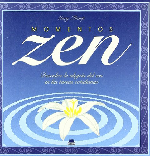 MOMENTOS ZEN , Descubre la alegria del zen en las tareas cotidianas - Gary Thorp