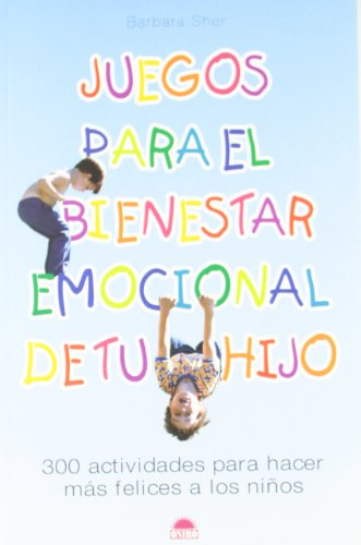 Juegos para el bienestar emocional de tu hijo / Games for Your Child's Emotional Well-Being (Spanish Edition) (8497540808) by Barbara Sher