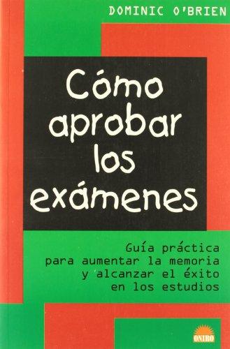 Como aprobar los examenes / How to Pass Exams: Guia practica para aumentar la memoria y alcanzar el exito en los estudios (Spanish Edition) (8497540883) by Dominic O'Brien