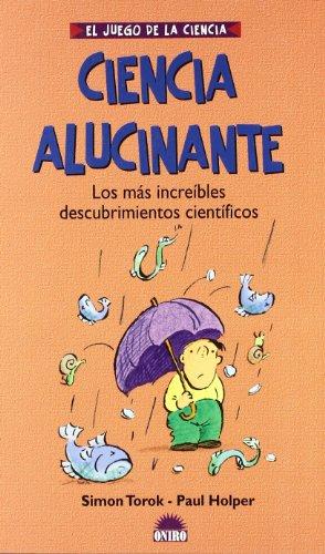 9788497541626: Ciencia alucinante / Wow! Amazing Science Facts & Trivia: Los mas increibles descubrimientos cientificos / The Most Incredible Science Discoveries (El ... / The Game of Science) (Spanish Edition)