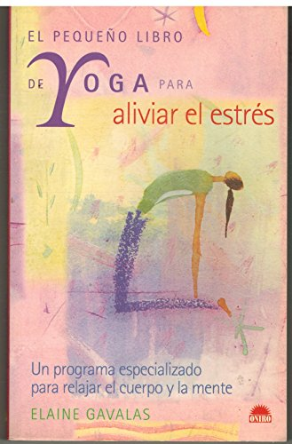 El pequeno libro de Yoga para aliviar el estres/ The Yoga Minibook for Stress Relief: Un ...