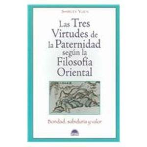 9788497541787: Las Tres Virtudes De La Paternidad Segun La Filosofia Oriental 13 (Vida Plena Bondad, Sabiduria y Valor (Vida Plena / Full Life)