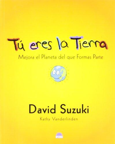 9788497541886: Tu eres la tierra / You Are the Earth: Mejora El Planeta Del Que Formas Partes / Know the Planet So You Can Make it Better (Spanish Edition)