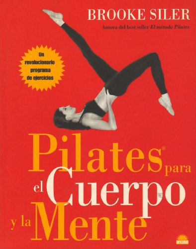 Pilates para el cuerpo y la mente/ Your Ultimate Pilates Body Challenge (Manuales Para La Salud) (Spanish Edition) (8497542142) by Brooke Siler