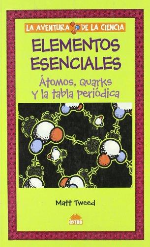 9788497542173: Elementos esenciales: atomos, quarks y la tabla periodica (la aventura de la ciencia)