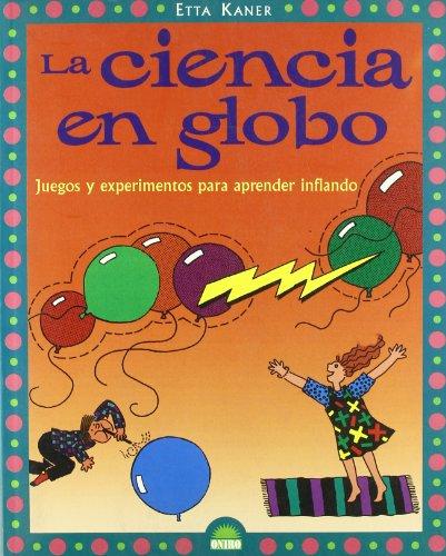 La ciencia en globo/ Balloon Science: Juegos: Kaner, Etta
