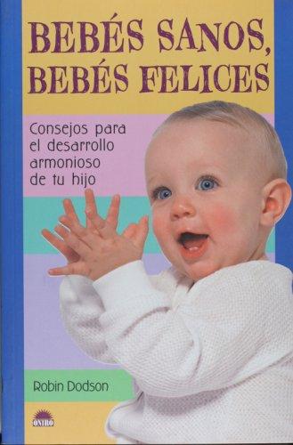 9788497542494: Bebes sanos, bebes felices (El Nino Y Su Mundo/ the Children and Their World) (Spanish Edition)