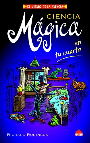 Ciencia magica en tu cuarto/ Magic Science in your room (Spanish Edition) (9788497542968) by Richard Robinson