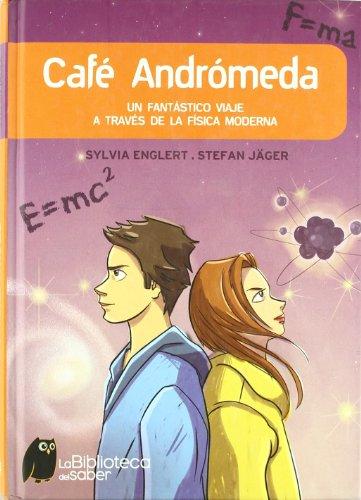 Cafe Andromeda/ Andromeda Cafe: Un fantastico viaje a traves de la fisica moderna/ A ...