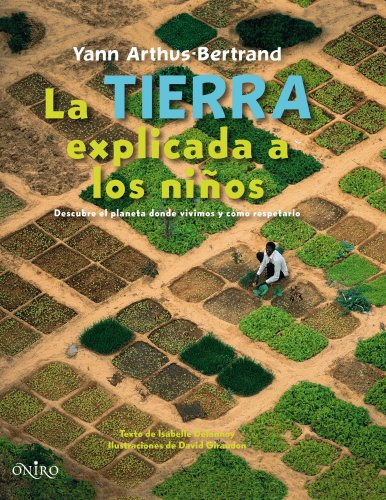 9788497543538: La tierra explicada a los ninos/ The Earth Explained to Children: Descubre El Planeta Donde Vivimos Y Como Respetarlo/ Discover the Planet Where We Live and How to Respect It (Spanish Edition)