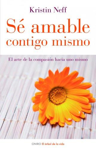 9788497543798: Sé amable contigo mismo: El arte de la compasión hacia uno mismo (El Árbol de la Vida)