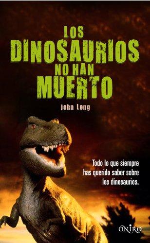 9788497544559: Los dinosaurios no han muerto: Todo lo que siempre has querido saber sobre los dinosaurios