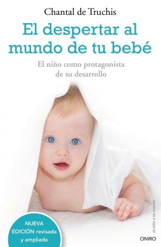 9788497544771: El despertar al mundo de tu bebé: El niño como protagonista de su desarrollo