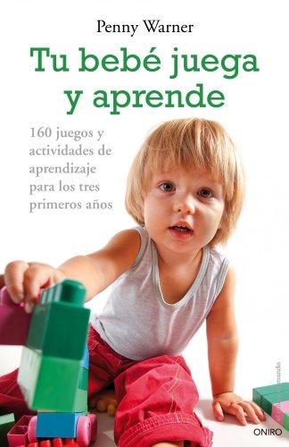 9788497544955: Tu bebé juega y aprende: 160 juegos y actividades de aprendizaje para los tres primeros años