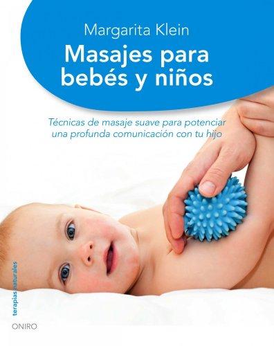 9788497545020: Masajes para bebés y niños: Técnicas de masaje suave para potenciar una profunda comunicación con tu hijo (Terapias Naturales)
