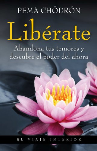 Liberate. Abandona tus temores y descubre el poder del ahora (Spanish Edition) (9788497545235) by Pema Chodron