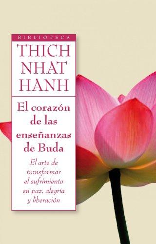 9788497545945: El corazón de las enseñanzas de Buda: El arte de transformar el sufrimiento en paz, alegria y liberacion (Biblioteca Thich Nhat Hanh)