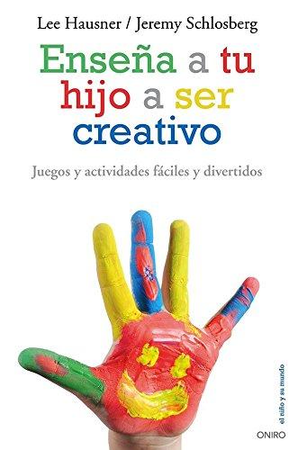 9788497546546: Enseña a tu hijo a ser creativo: Juegos y actividades fáciles y divertidos (El Niño y su Mundo)