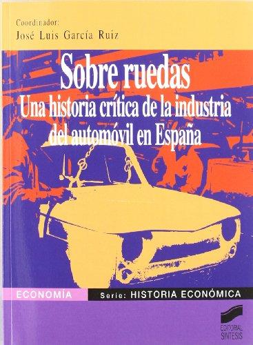 9788497560580: Sobre ruedas: una historia crítica de la industria del automóvil en España (Economía. Serie Historia económica)
