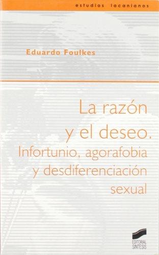 La razón y el deseo. Infortunio, agorafobia: Eduardo Foulkes